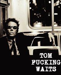 Tom Fucking Waits